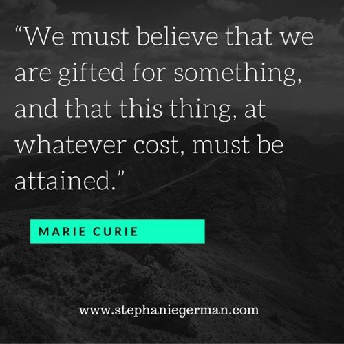 """We must believe that we are gifted for"